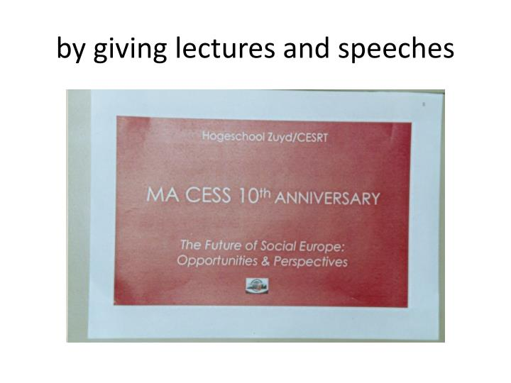 by giving lectures and speeches
