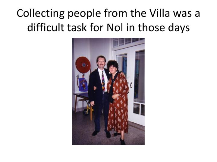 Collecting people from the Villa was a difficult task for