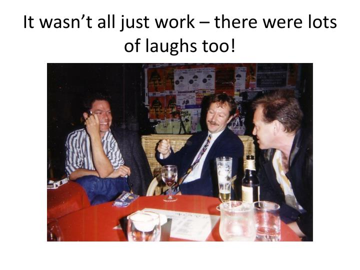 It wasn't all just work – there were lots of laughs too!