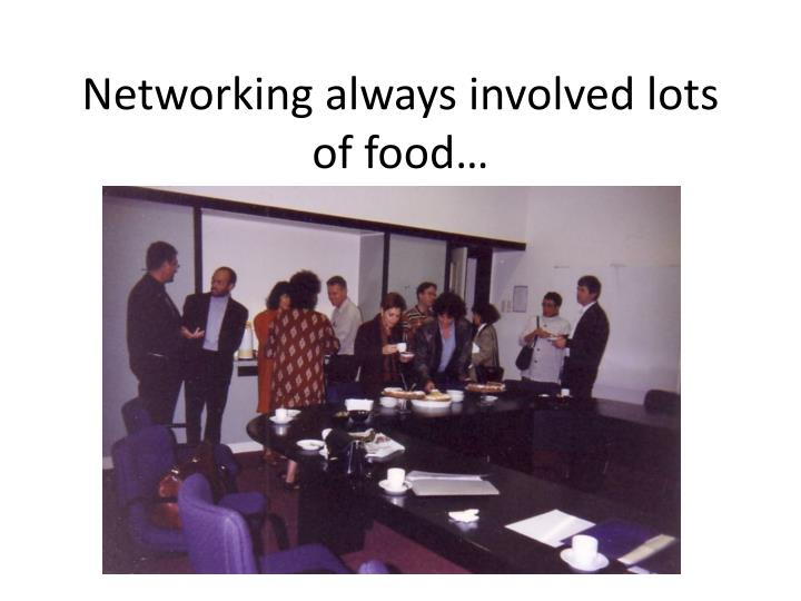 Networking always involved lots of food…