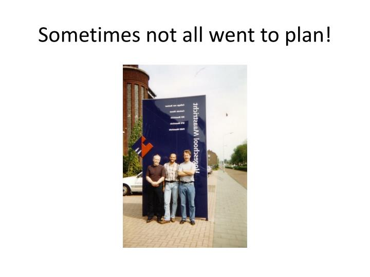 Sometimes not all went to plan!
