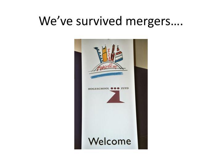 We've survived mergers….