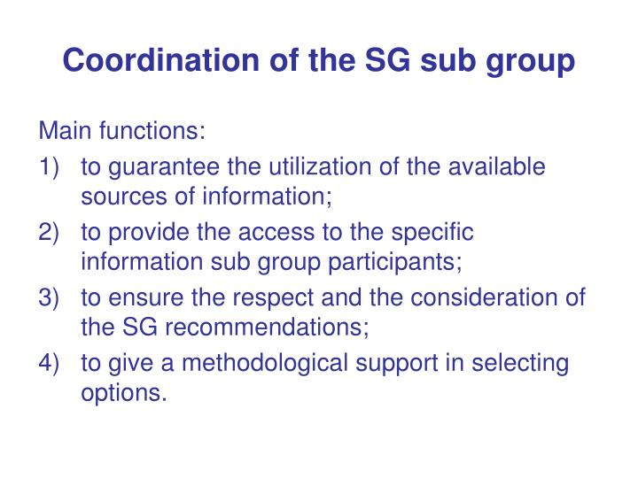 Coordination of the SG sub group