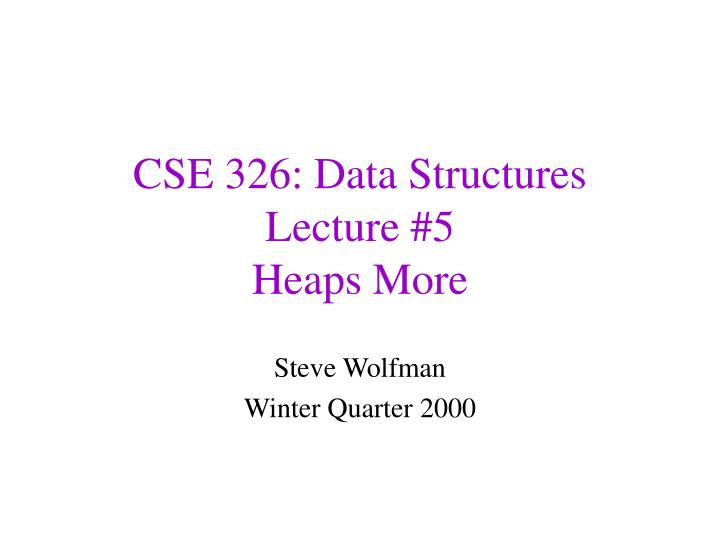 Cse 326 data structures lecture 5 heaps more