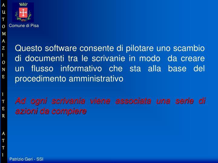 Questo software consente di pilotare uno scambio di documenti tra le scrivanie in modo  da creare un flusso informativo che sta alla base del procedimento amministrativo