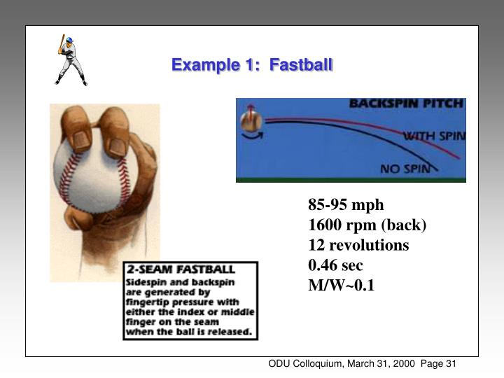 Example 1:  Fastball