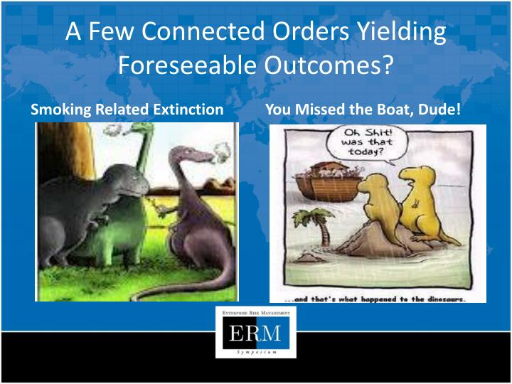 A Few Connected Orders Yielding Foreseeable Outcomes?