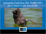 exclusions from our talk people who don t want to see the lslire