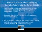 how not to think about emerging complex futures like the turkey did 2