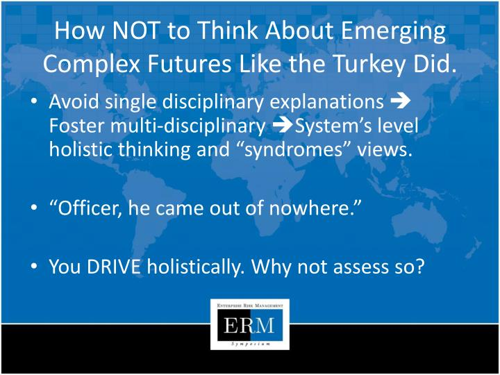 How NOT to Think About Emerging Complex Futures Like the Turkey Did.
