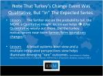 note that turkey s change event was qualitative but in the expected series