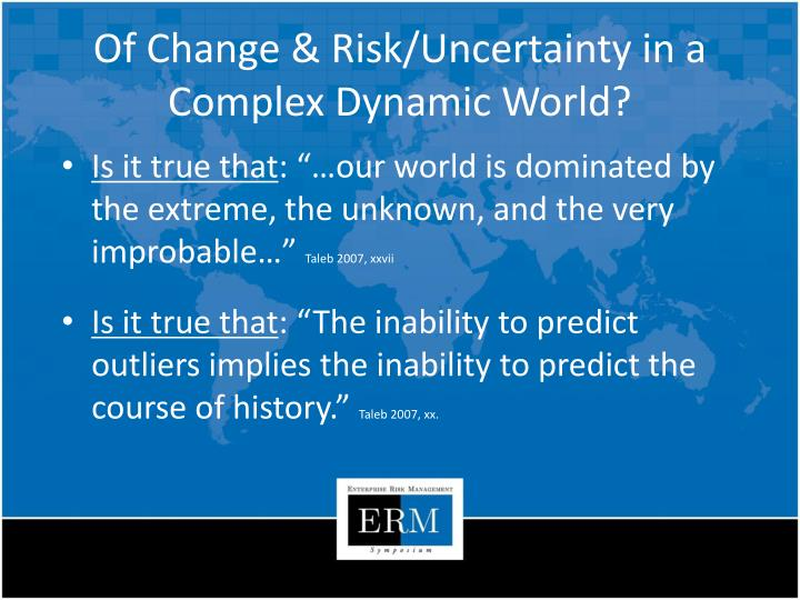 Of Change & Risk/Uncertainty in a Complex Dynamic World?