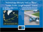 technology morphs into a rare large scale large impact event