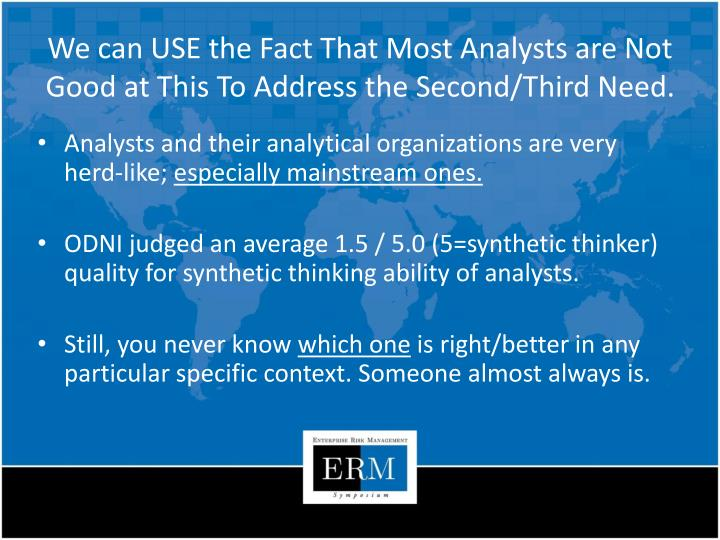 We can USE the Fact That Most Analysts are Not Good at This To Address the Second/Third Need.