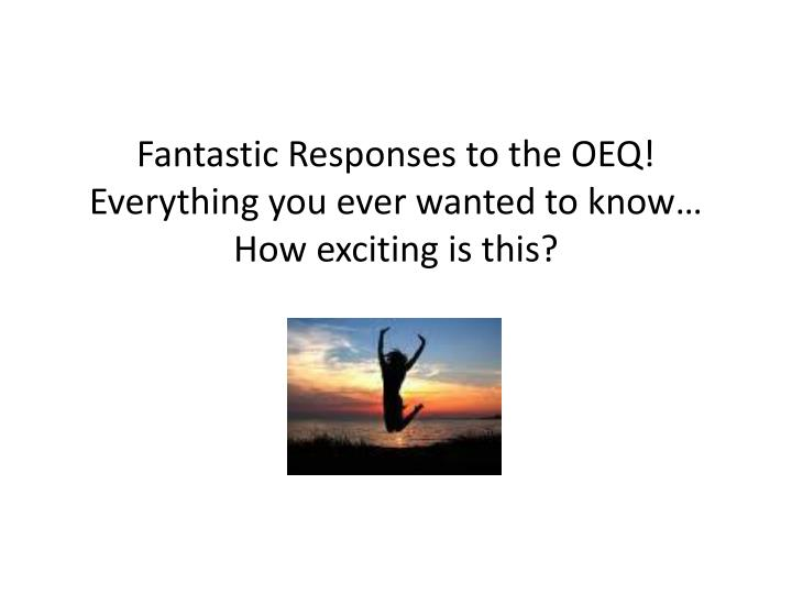 Fantastic responses to the oeq everything you ever wanted to know how exciting is this