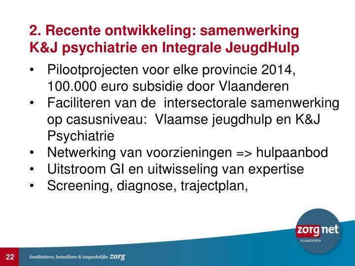 2. Recente ontwikkeling: samenwerking K&J psychiatrie en Integrale