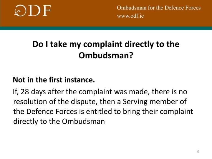 Do I take my complaint directly to the Ombudsman?