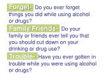forget do you ever forget things you did while using alcohol or drugs