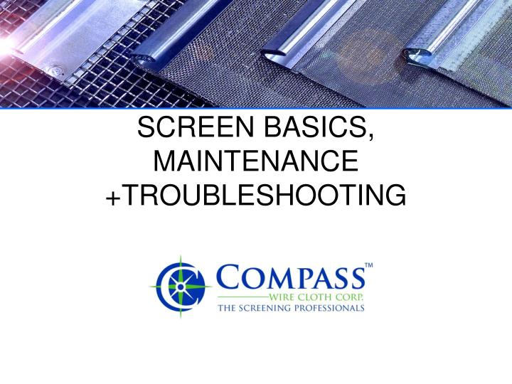 Screen basics maintenance troubleshooting