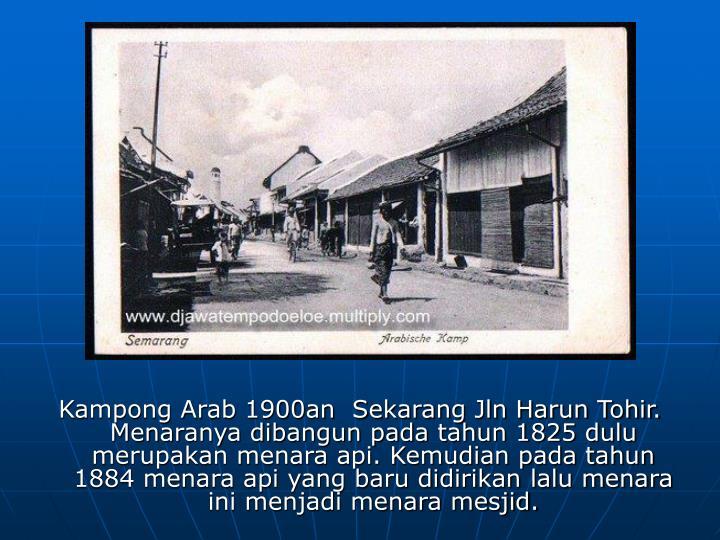 Kampong Arab 1900an  Sekarang Jln Harun Tohir.