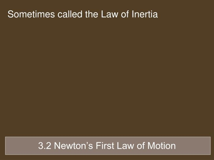 Sometimes called the Law of Inertia