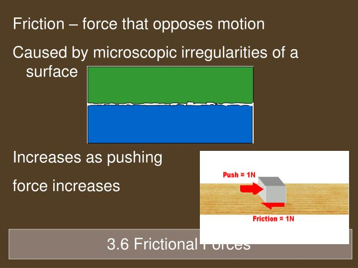 Friction – force that opposes motion
