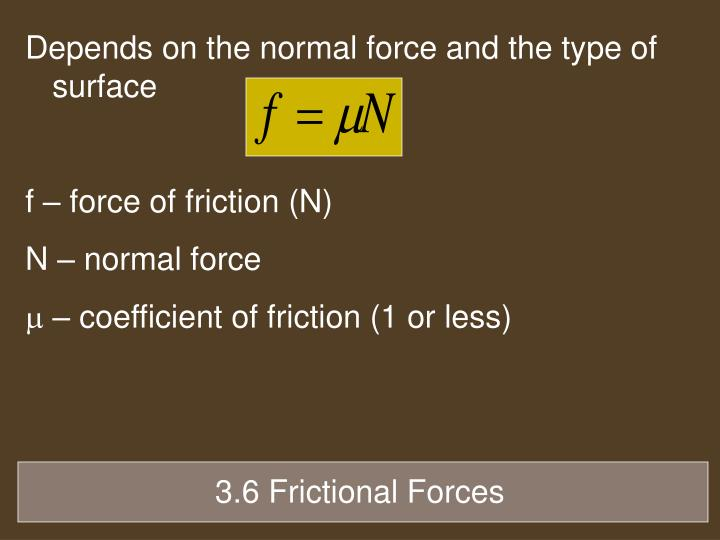 Depends on the normal force and the type of surface