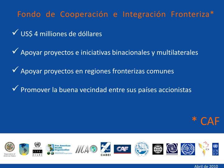 Fondo de Cooperación e Integración Fronteriza*