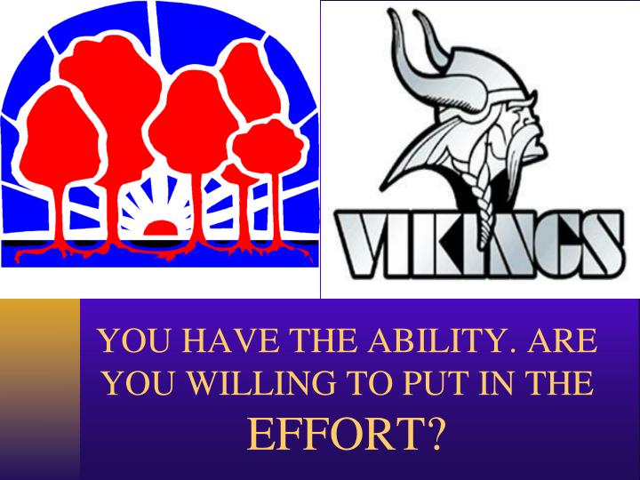 YOU HAVE THE ABILITY. ARE YOU WILLING TO PUT IN THE