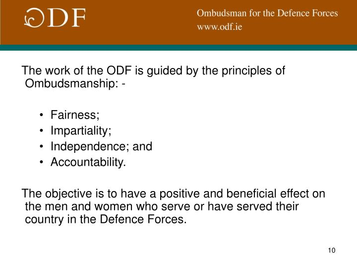 The work of the ODF is guided by the principles of Ombudsmanship: -