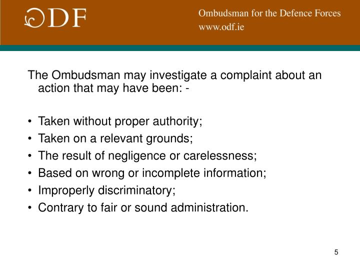 The Ombudsman may investigate a complaint about an action that may have been: -
