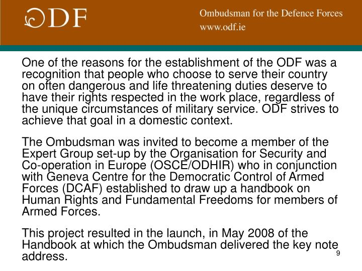 One of the reasons for the establishment of the ODF was a recognition that people who choose to serve their country on often dangerous and life threatening duties deserve to have their rights respected in the work place, regardless of the unique circumstances of military service. ODF strives to achieve that goal in a domestic context.