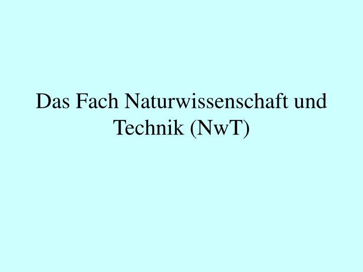 Das Fach Naturwissenschaft und Technik (NwT)