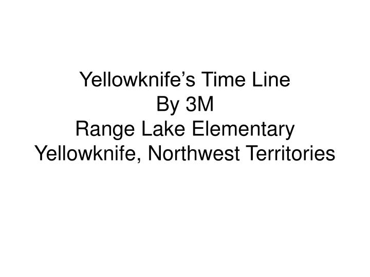 Yellowknife's Time Line