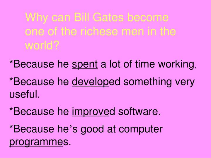 Why can Bill Gates become one of the richese men in the world?