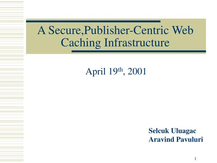 A secure publisher centric web caching infrastructure