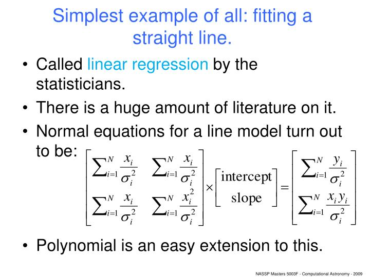 Simplest example of all: fitting a straight line.