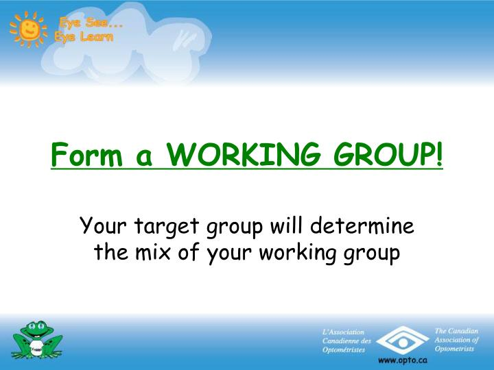 Form a WORKING GROUP!