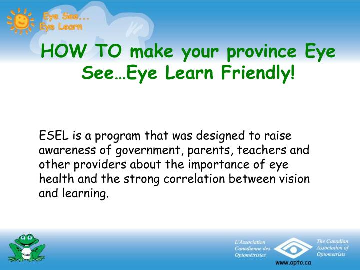 HOW TO make your province Eye See…Eye Learn Friendly!