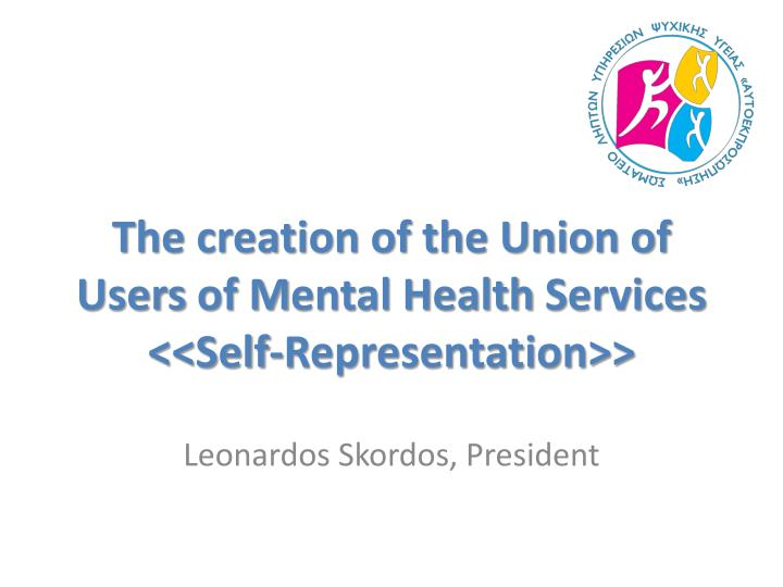 t he creation of the union of u sers of m ental h ealth s ervices self representation