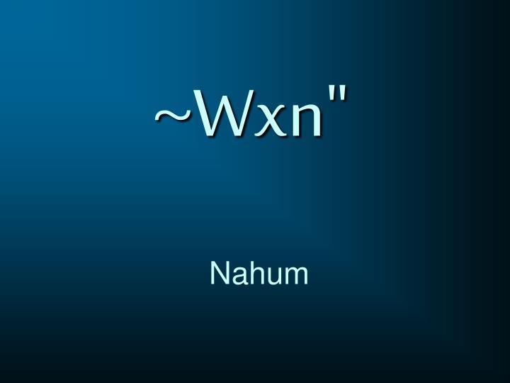 "~Wxn"""