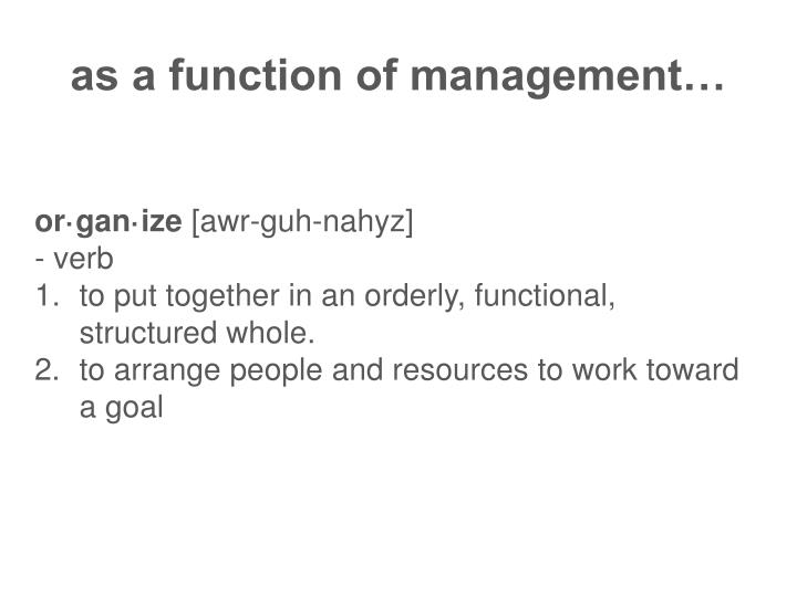as a function of management…