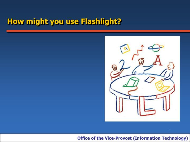 How might you use Flashlight?