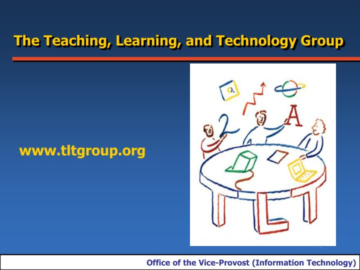 The Teaching, Learning, and Technology Group