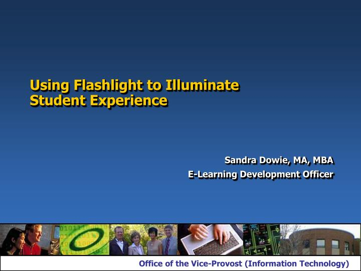 Using flashlight to illuminate student experience