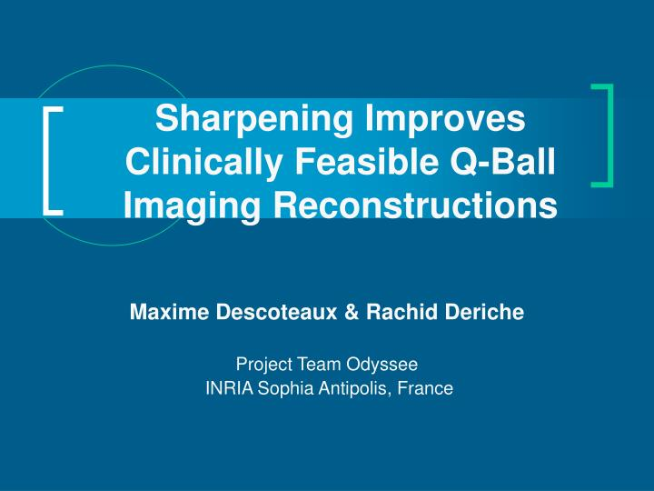 Sharpening improves clinically feasible q ball imaging reconstructions