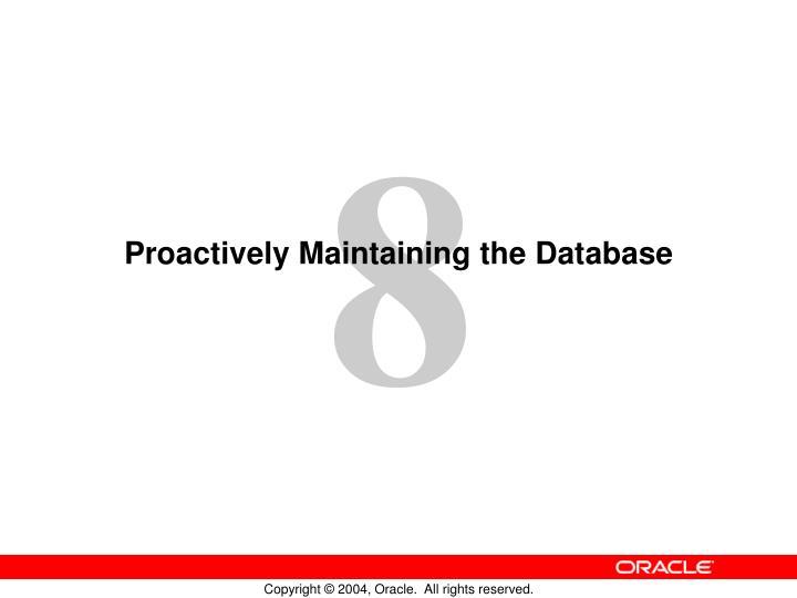Proactively Maintaining the Database