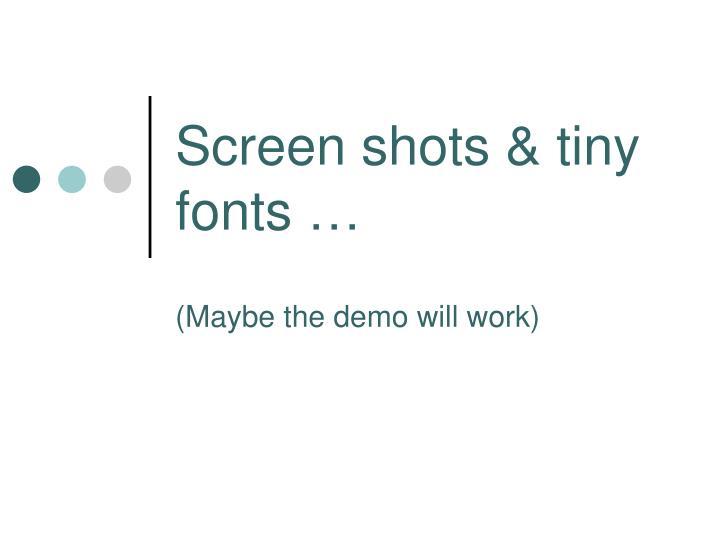 Screen shots & tiny fonts …