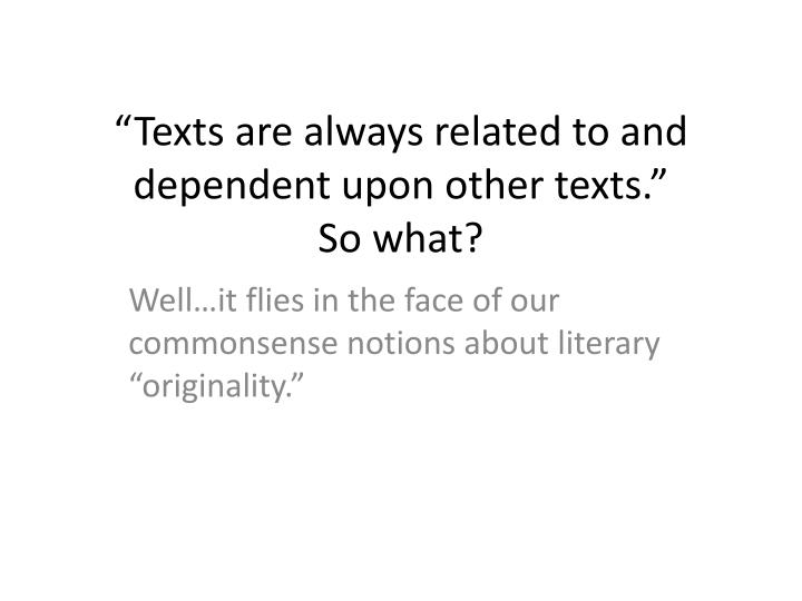 """""""Texts are always related to and dependent upon other texts."""""""