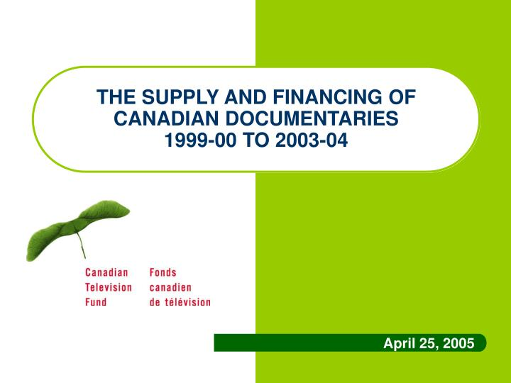 The supply and financing of canadian documentaries 1999 00 to 2003 04
